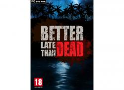 Better Late Than Dead - PC Game